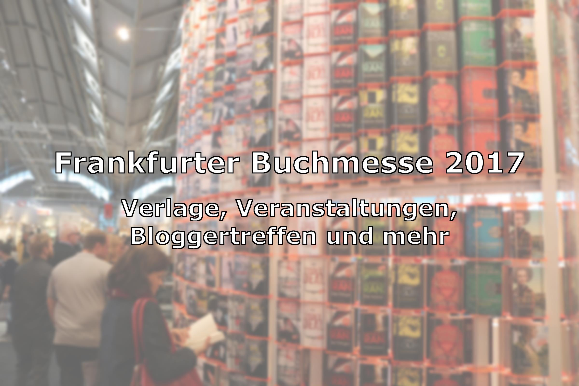 Frankfurter Buchmesse 2017 - Verlage, Veranstaltungen, Bloggertreffen und mehr
